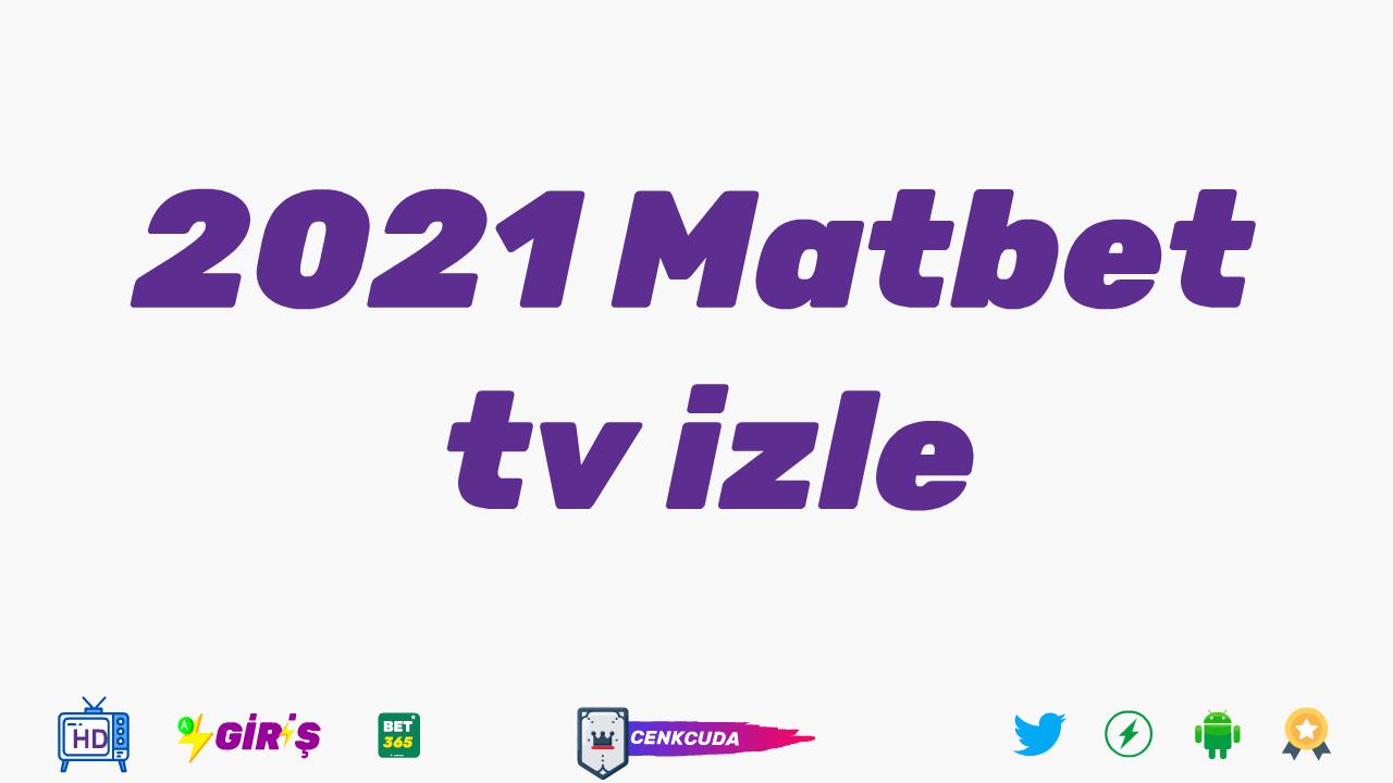 Matbet TV izle 2021